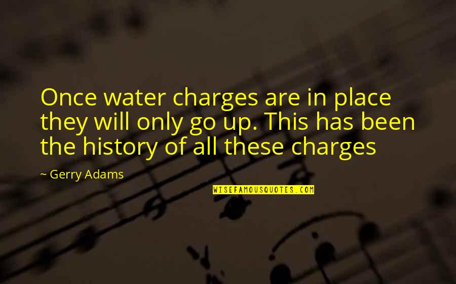 Locks Of Love Quotes By Gerry Adams: Once water charges are in place they will