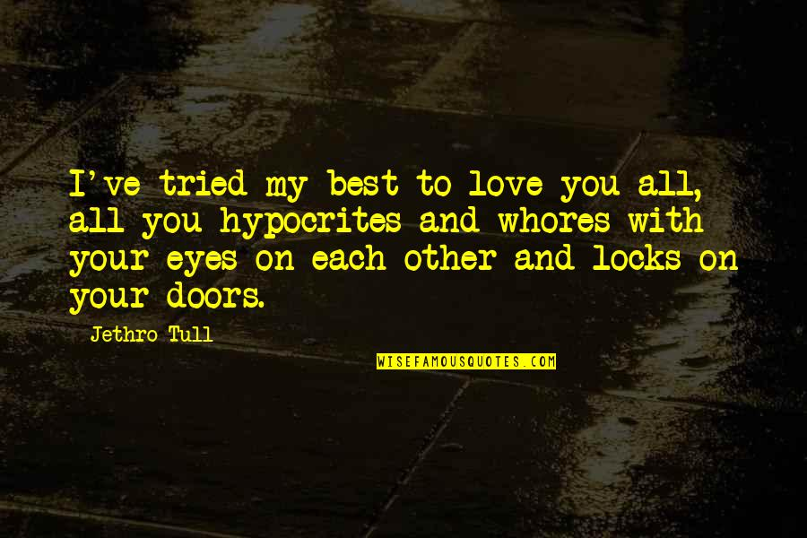 Locks Of Love Quotes By Jethro Tull: I've tried my best to love you all,