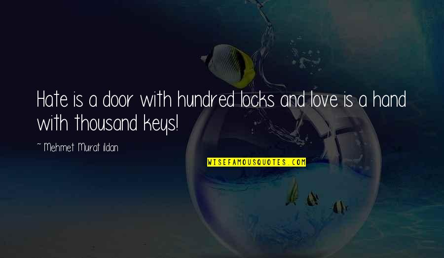 Locks Of Love Quotes By Mehmet Murat Ildan: Hate is a door with hundred locks and