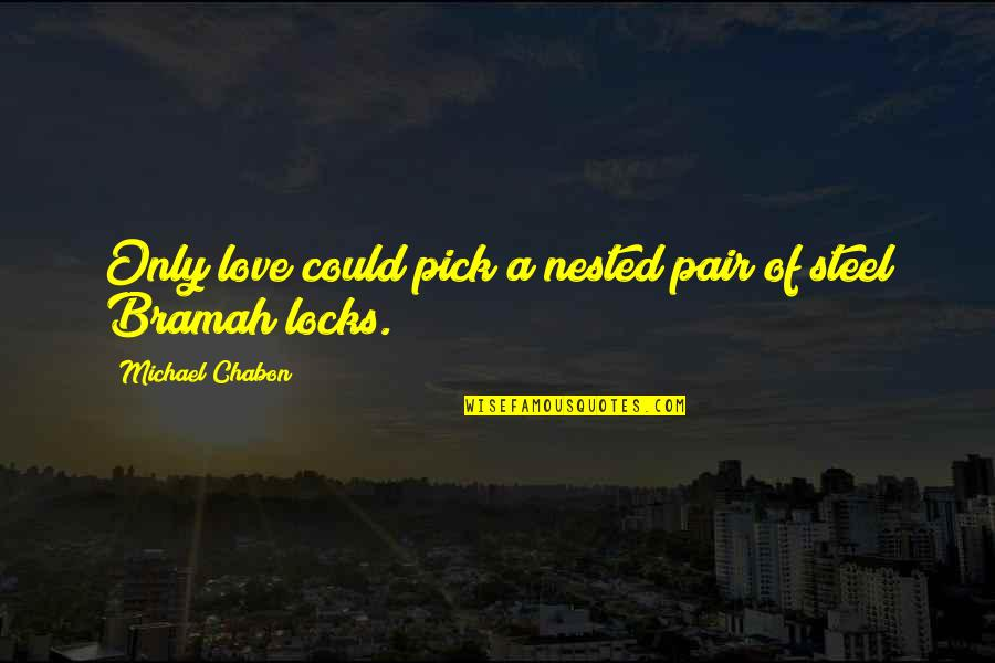 Locks Of Love Quotes By Michael Chabon: Only love could pick a nested pair of