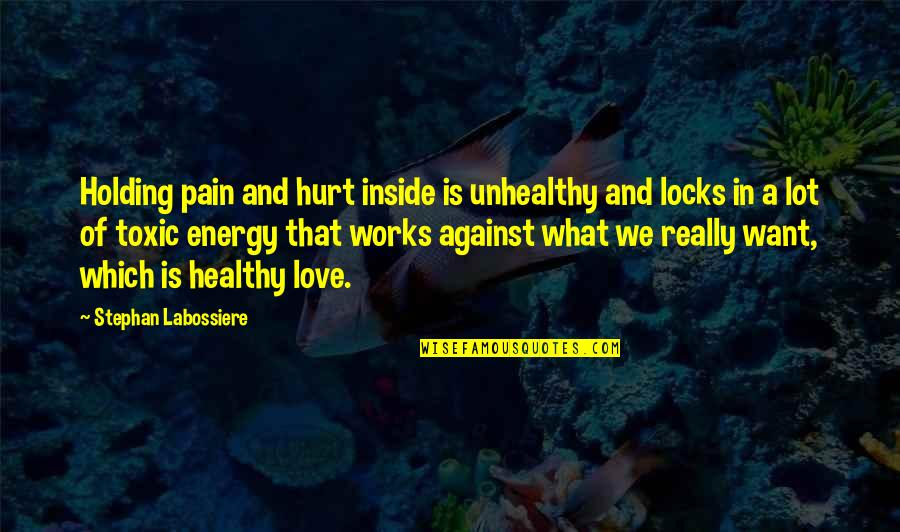 Locks Of Love Quotes By Stephan Labossiere: Holding pain and hurt inside is unhealthy and