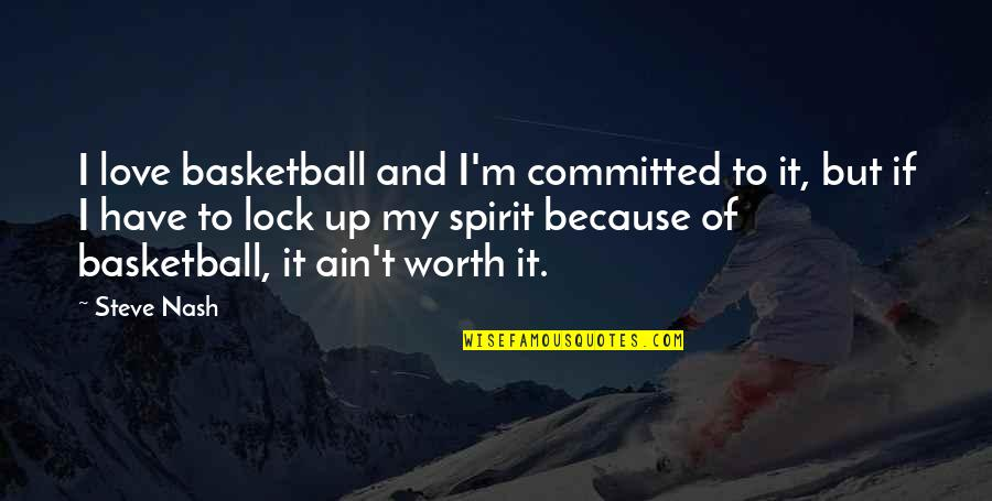 Locks Of Love Quotes By Steve Nash: I love basketball and I'm committed to it,