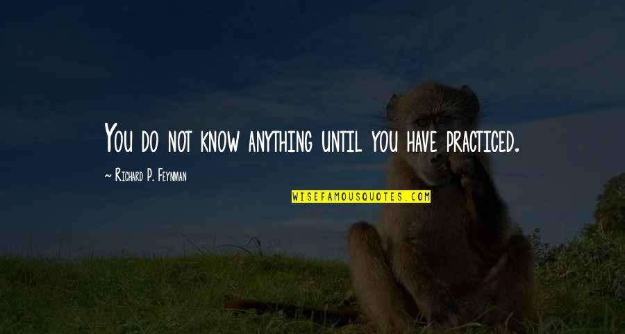 Locs Quotes By Richard P. Feynman: You do not know anything until you have