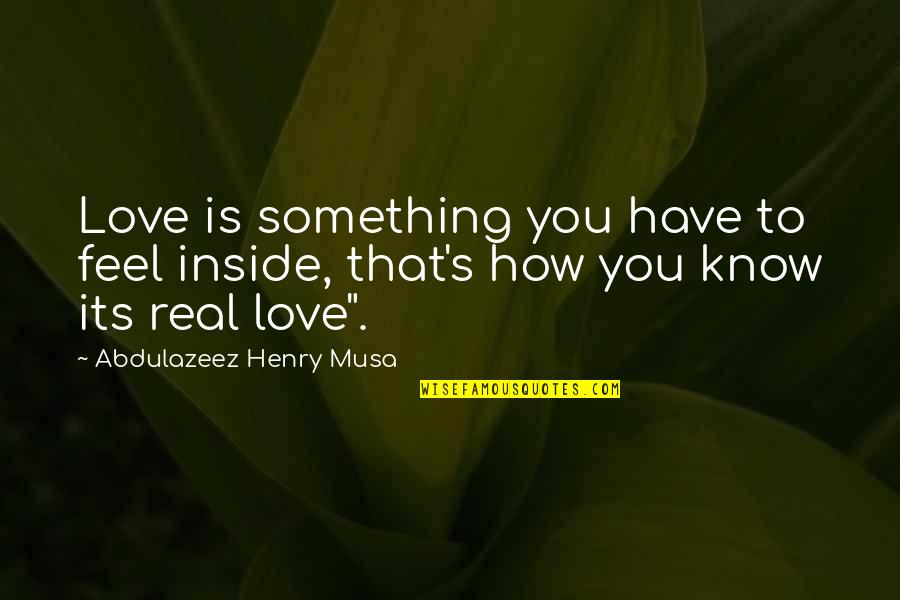 Lodeme Quotes By Abdulazeez Henry Musa: Love is something you have to feel inside,