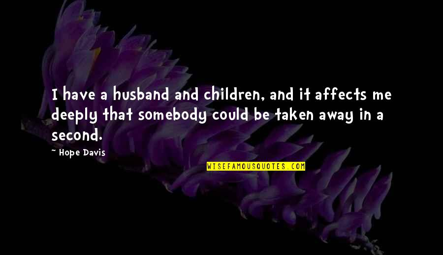 Lodeme Quotes By Hope Davis: I have a husband and children, and it
