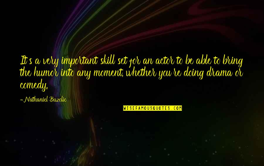 Lodeme Quotes By Nathaniel Buzolic: It's a very important skill set for an