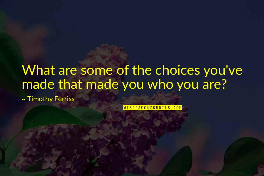 Lodeme Quotes By Timothy Ferriss: What are some of the choices you've made