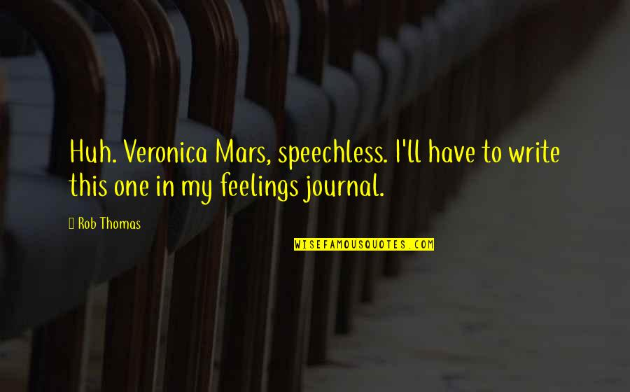 Logan And Veronica Quotes By Rob Thomas: Huh. Veronica Mars, speechless. I'll have to write