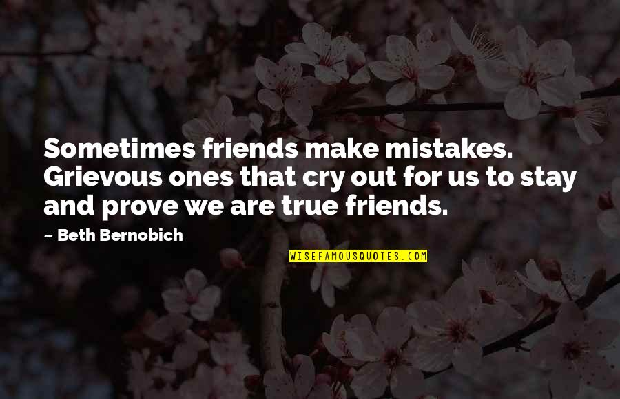 Loganberries Quotes By Beth Bernobich: Sometimes friends make mistakes. Grievous ones that cry