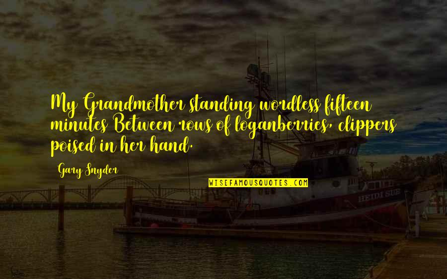 Loganberries Quotes By Gary Snyder: My Grandmother standing wordless fifteen minutes Between rows