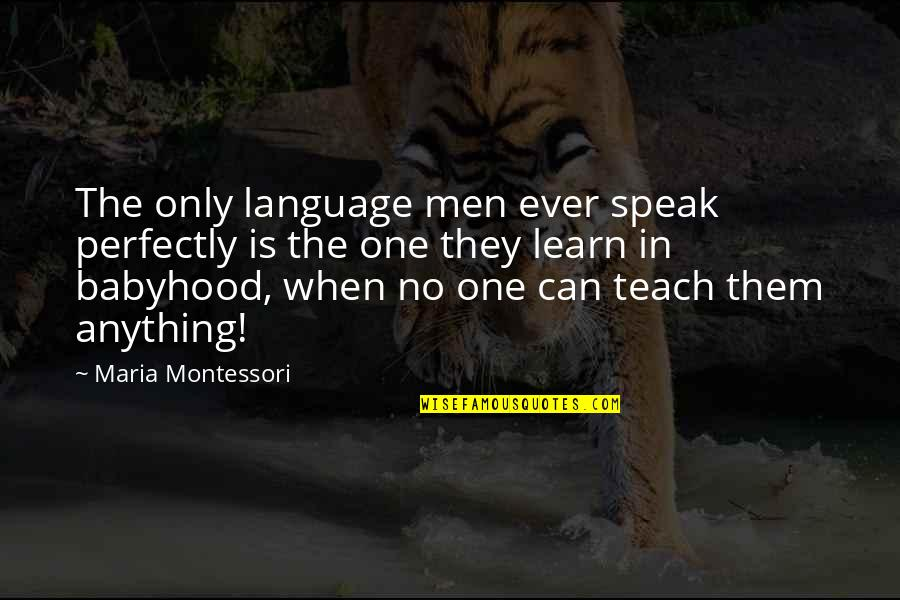 Loganberries Quotes By Maria Montessori: The only language men ever speak perfectly is