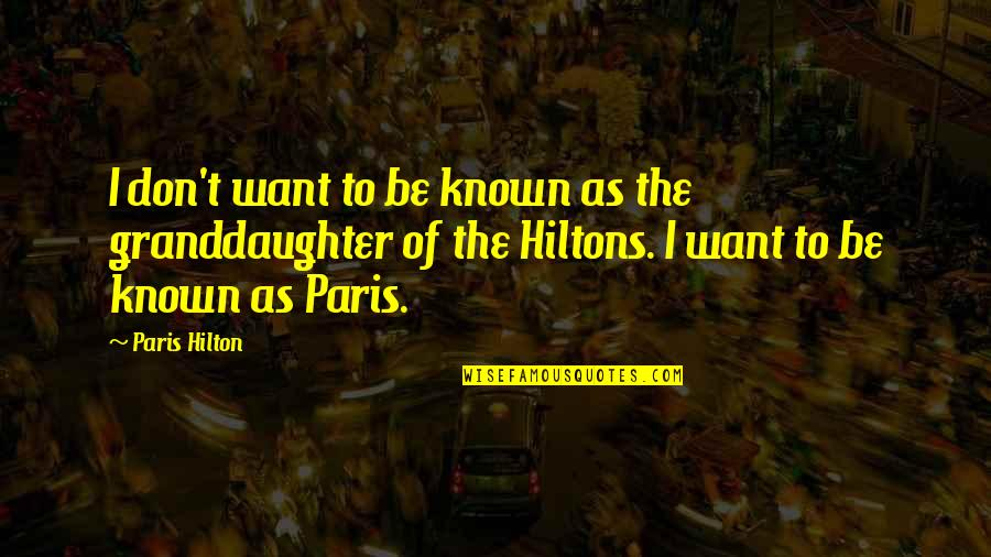 Loganberries Quotes By Paris Hilton: I don't want to be known as the