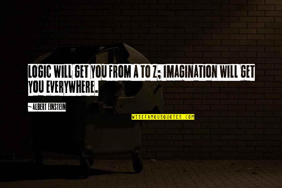 Logic And Imagination Quotes By Albert Einstein: Logic will get you from A to Z;