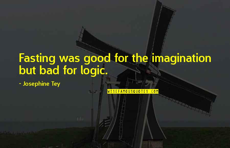 Logic And Imagination Quotes By Josephine Tey: Fasting was good for the imagination but bad