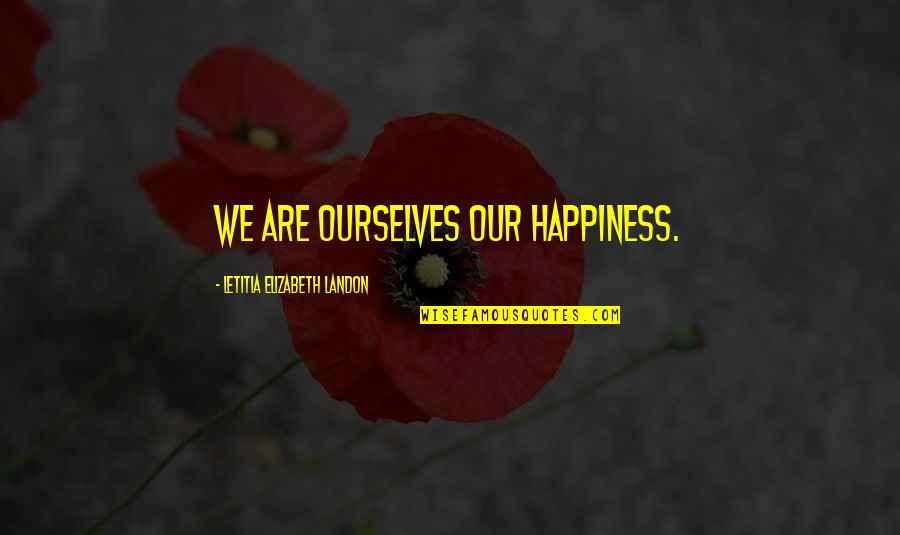 Logic Nikki Quotes By Letitia Elizabeth Landon: We are ourselves our happiness.