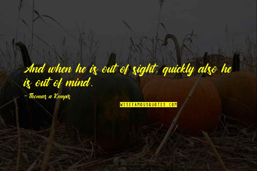 Logic Nikki Quotes By Thomas A Kempis: And when he is out of sight, quickly