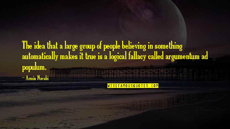 Logical Fallacy Quotes By Armin Navabi: The idea that a large group of people