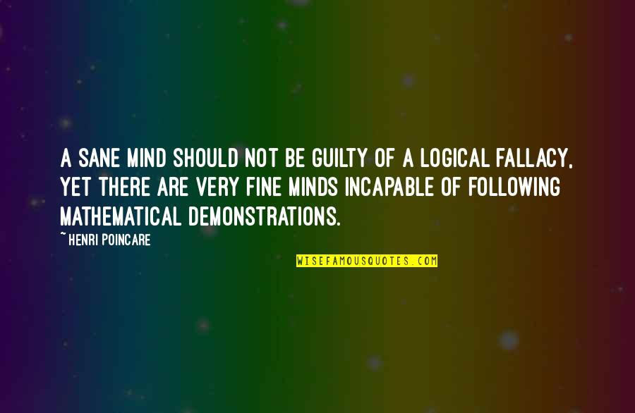 Logical Fallacy Quotes By Henri Poincare: A sane mind should not be guilty of