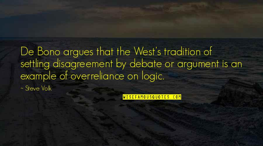 Logical Fallacy Quotes By Steve Volk: De Bono argues that the West's tradition of