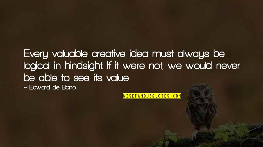 Logical Ideas Quotes By Edward De Bono: Every valuable creative idea must always be logical