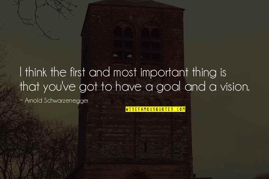 Logogriphs Quotes By Arnold Schwarzenegger: I think the first and most important thing