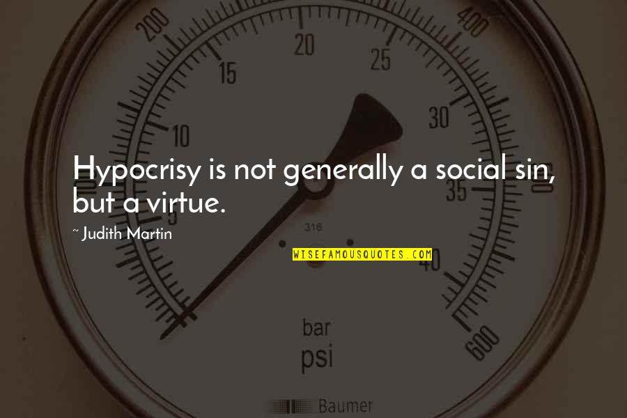 Logogriphs Quotes By Judith Martin: Hypocrisy is not generally a social sin, but