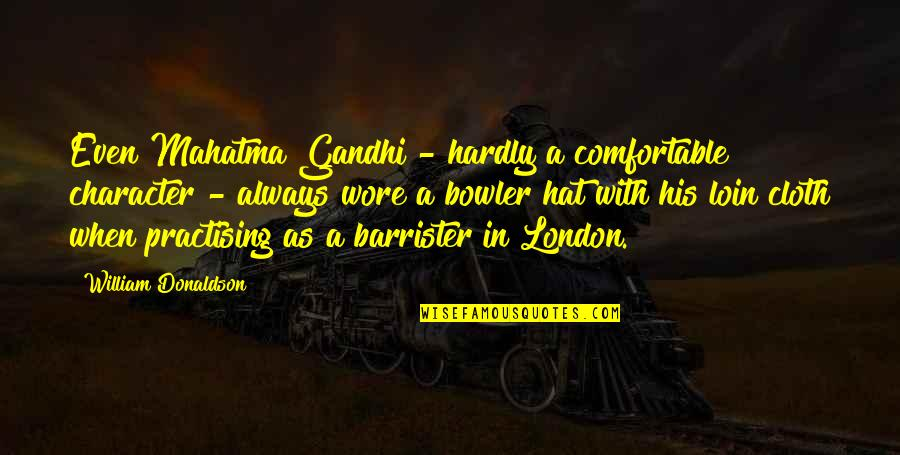 Loin Quotes By William Donaldson: Even Mahatma Gandhi - hardly a comfortable character