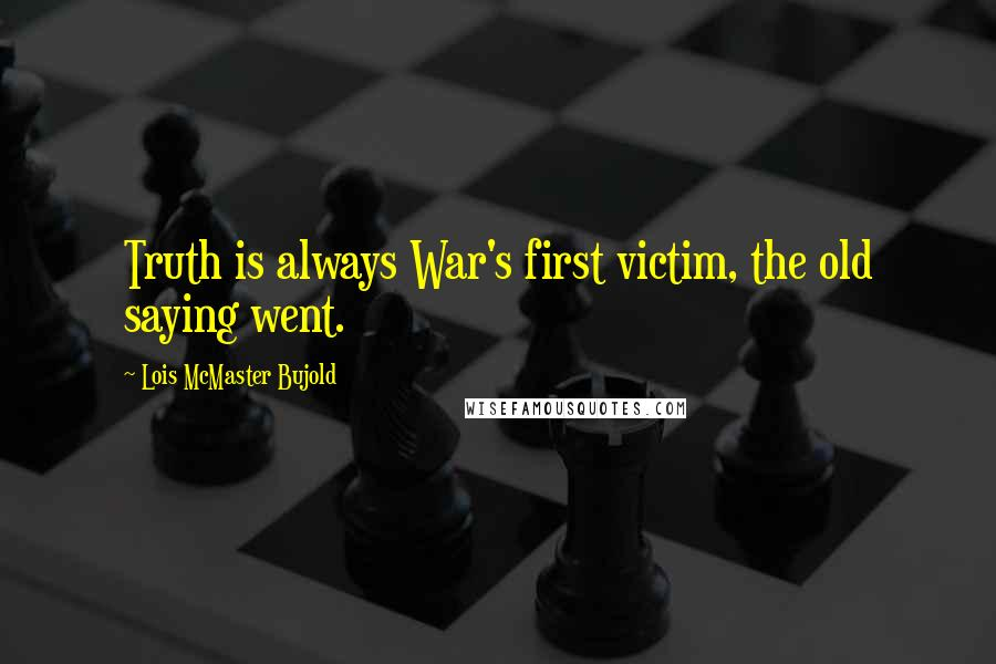 Lois McMaster Bujold quotes: Truth is always War's first victim, the old saying went.