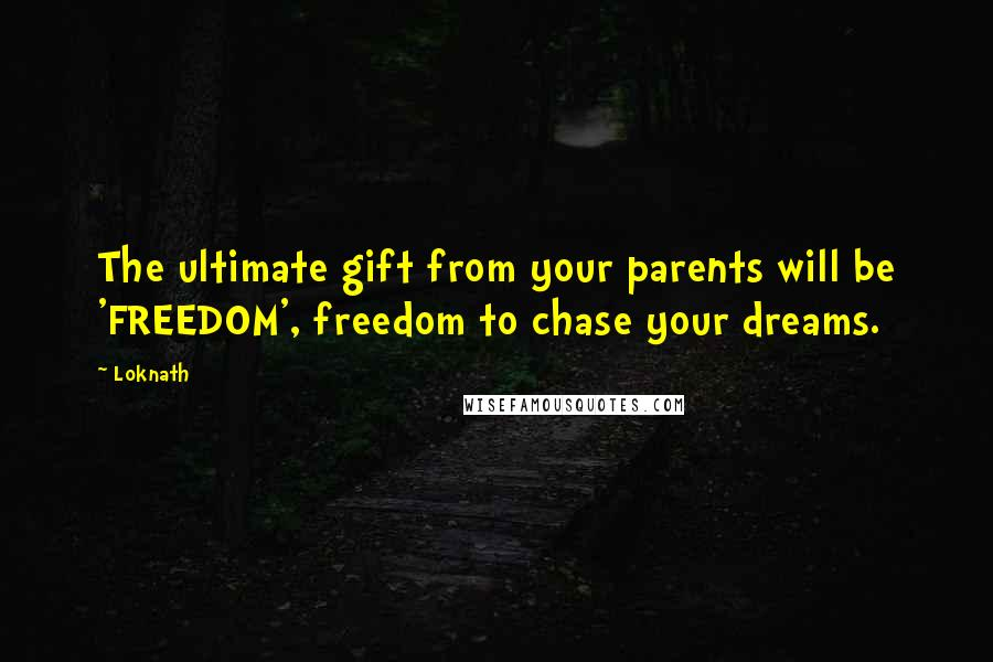 Loknath quotes: The ultimate gift from your parents will be 'FREEDOM', freedom to chase your dreams.