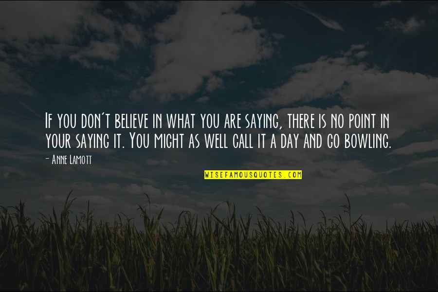 Lol Champion Quotes By Anne Lamott: If you don't believe in what you are
