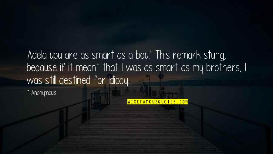 """Lol Champion Quotes By Anonymous: Adela you are as smart as a boy."""""""