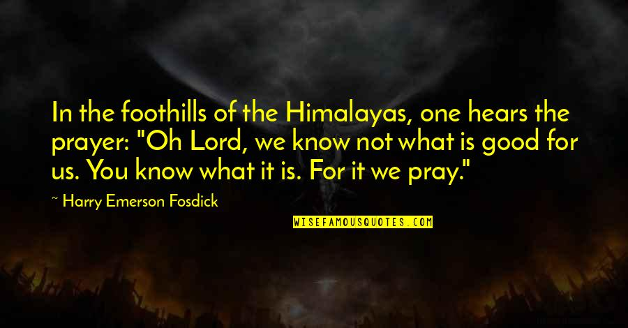Lol Champion Quotes By Harry Emerson Fosdick: In the foothills of the Himalayas, one hears