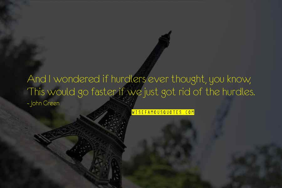 Lol Champion Quotes By John Green: And I wondered if hurdlers ever thought, you