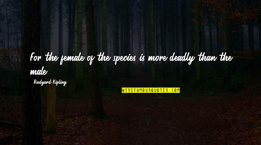 Lol Champion Quotes By Rudyard Kipling: For the female of the species is more