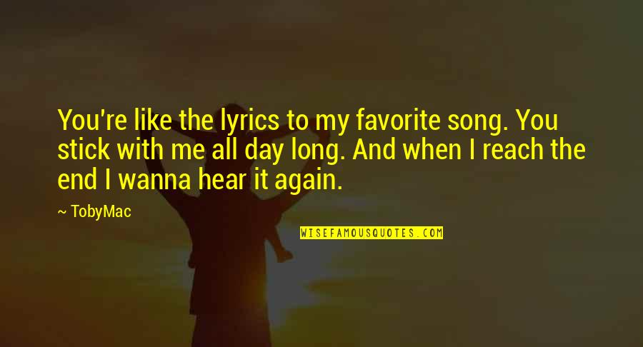 Lol Champion Quotes By TobyMac: You're like the lyrics to my favorite song.