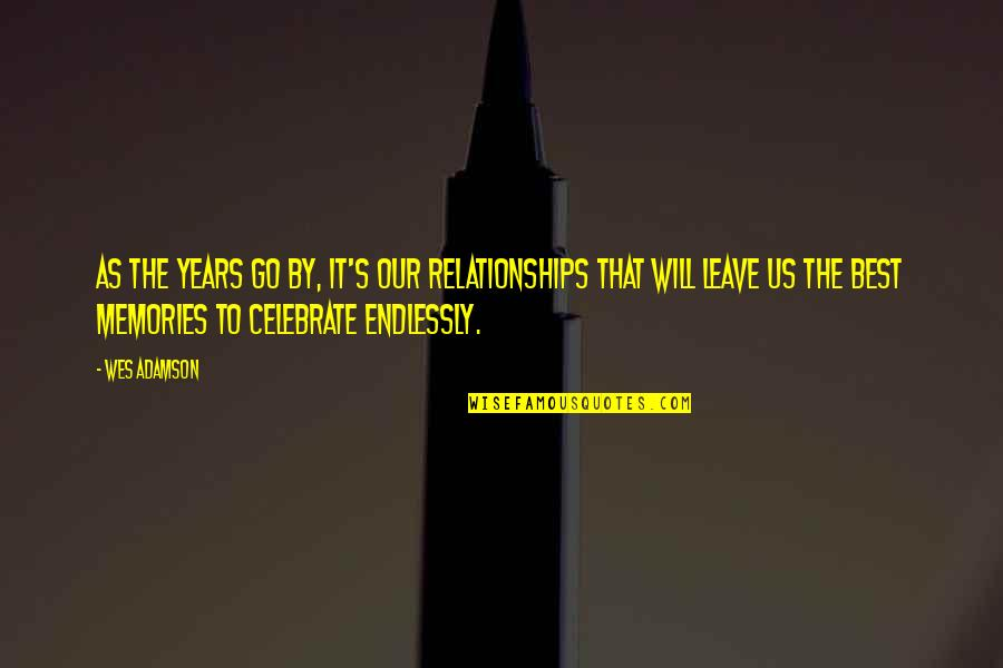 Lol Champion Quotes By Wes Adamson: As the years go by, it's our relationships