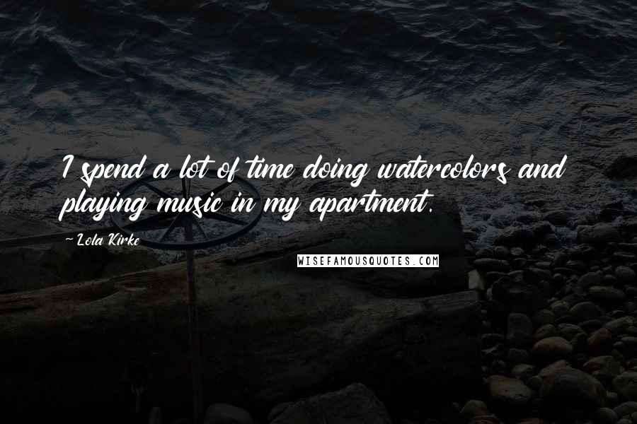 Lola Kirke quotes: I spend a lot of time doing watercolors and playing music in my apartment.