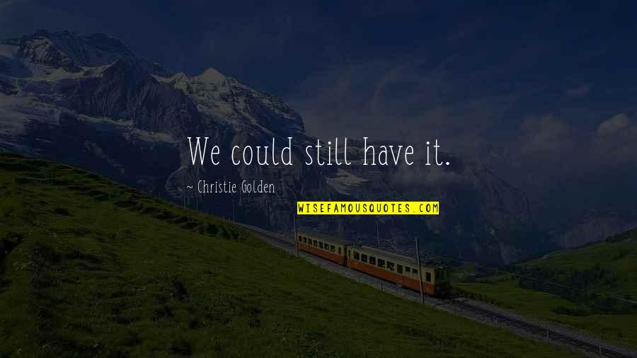 Lollipop Moment Quotes By Christie Golden: We could still have it.