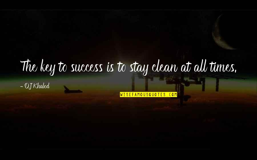 Lollipops Quotes By DJ Khaled: The key to success is to stay clean