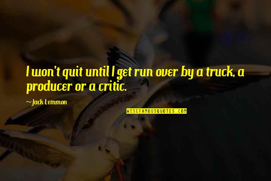 Lollipops Quotes By Jack Lemmon: I won't quit until I get run over