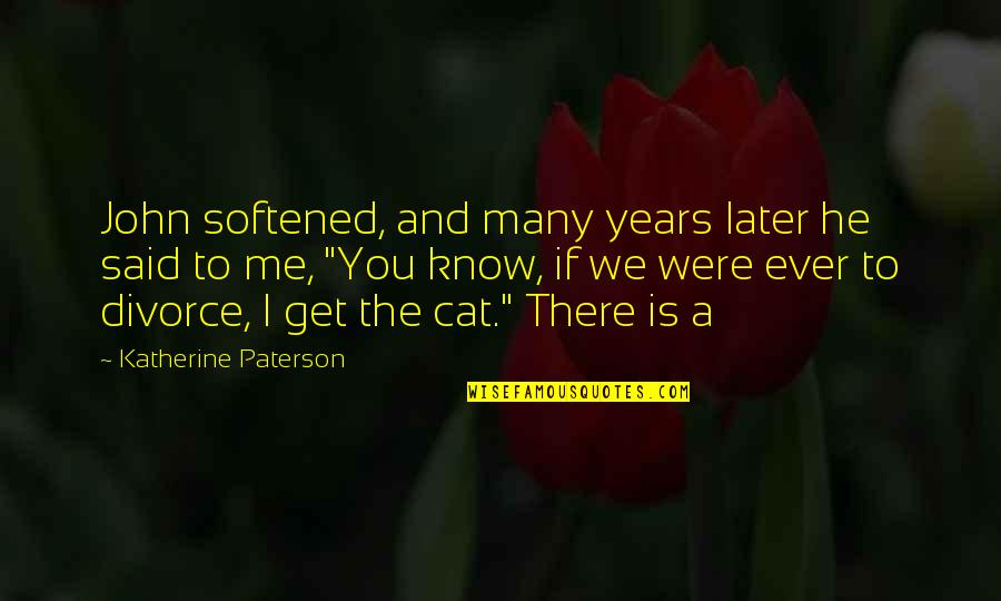 Lollipops Quotes By Katherine Paterson: John softened, and many years later he said