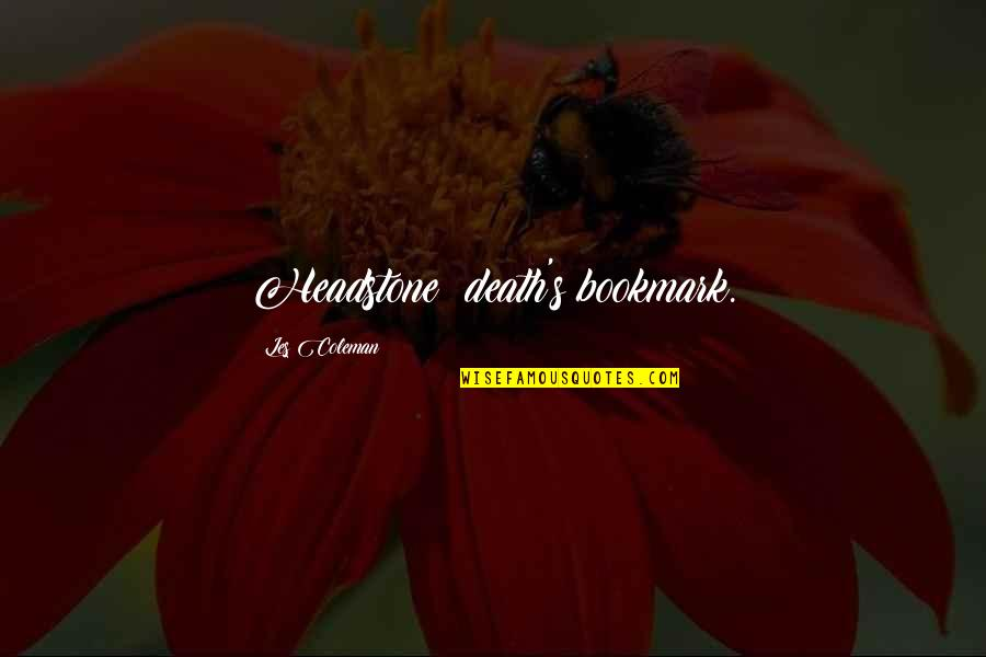 Lollipops Quotes By Les Coleman: Headstone: death's bookmark.