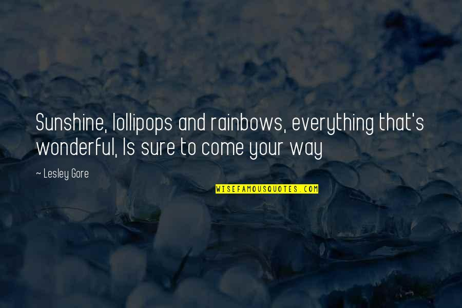 Lollipops Quotes By Lesley Gore: Sunshine, lollipops and rainbows, everything that's wonderful, Is