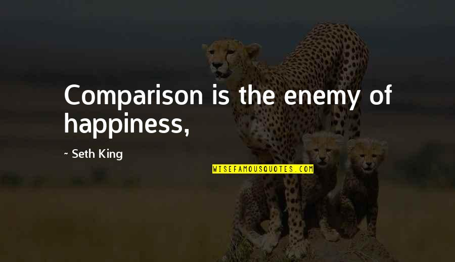 Lollipops Quotes By Seth King: Comparison is the enemy of happiness,