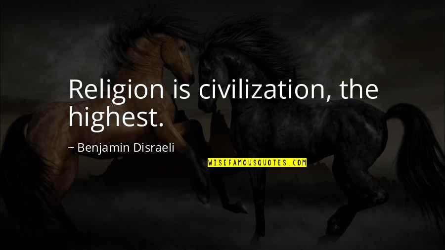 Lolly Bag Quotes By Benjamin Disraeli: Religion is civilization, the highest.