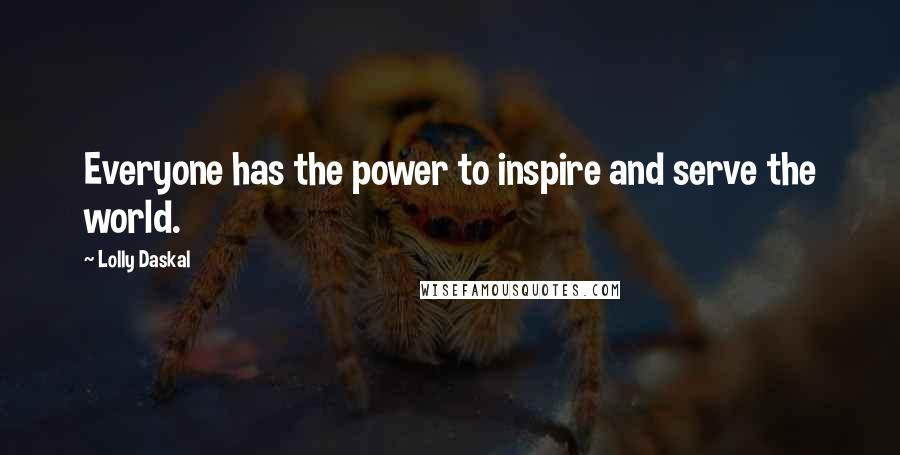 Lolly Daskal quotes: Everyone has the power to inspire and serve the world.