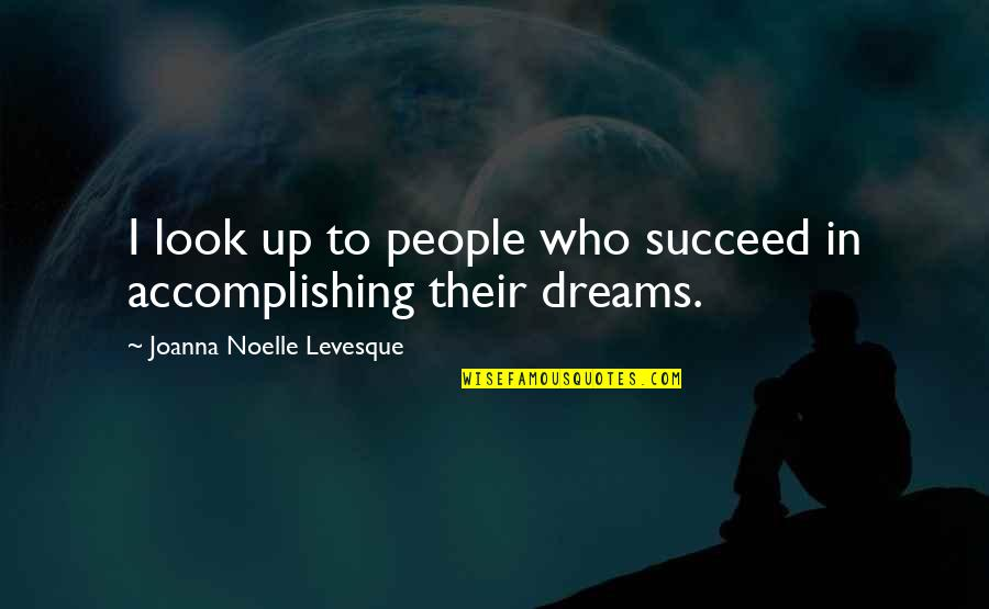 Lolo Birthday Quotes By Joanna Noelle Levesque: I look up to people who succeed in