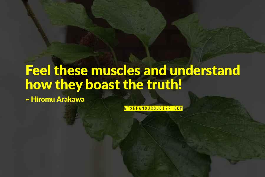 Lombardi Trophy Quotes By Hiromu Arakawa: Feel these muscles and understand how they boast