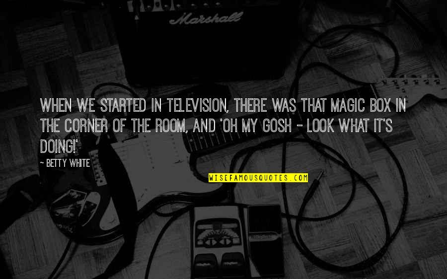 Lomeliness Quotes By Betty White: When we started in television, there was that