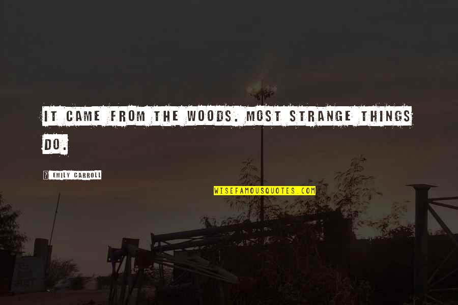 London Cabs Quotes By Emily Carroll: It came from the woods. Most strange things